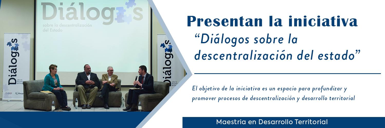 Presentan iniciativa Dialogo sobre la descentralizacion del estado
